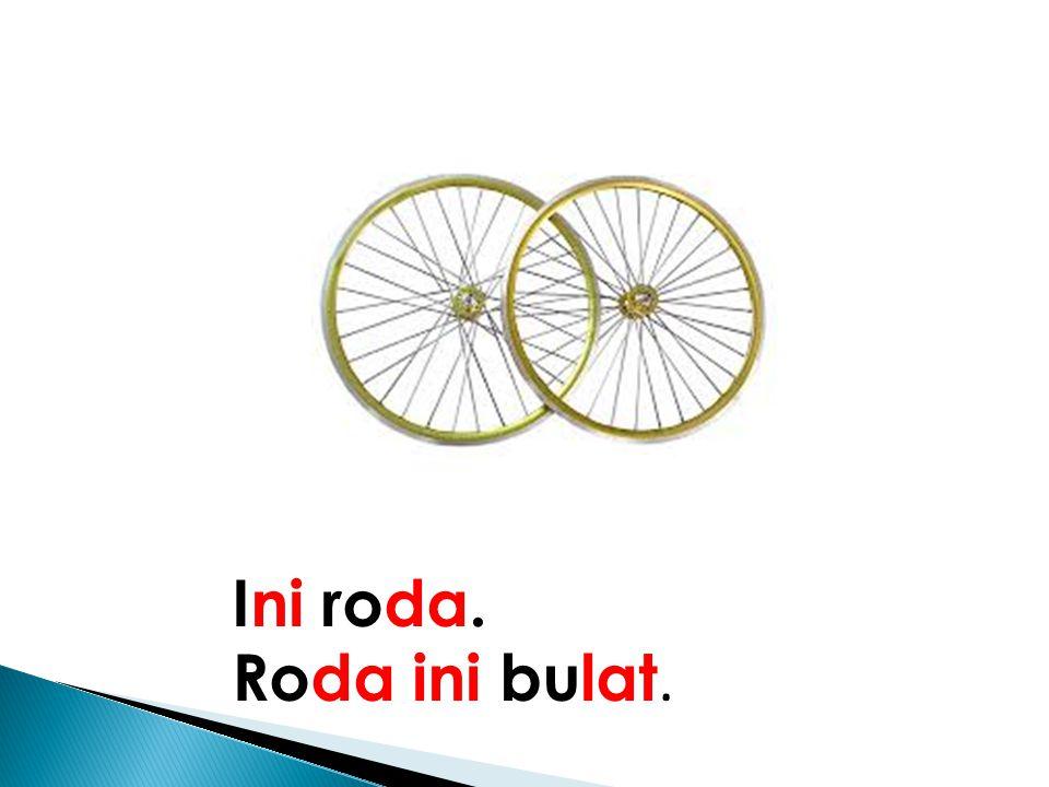 Ini roda. Roda ini bulat.