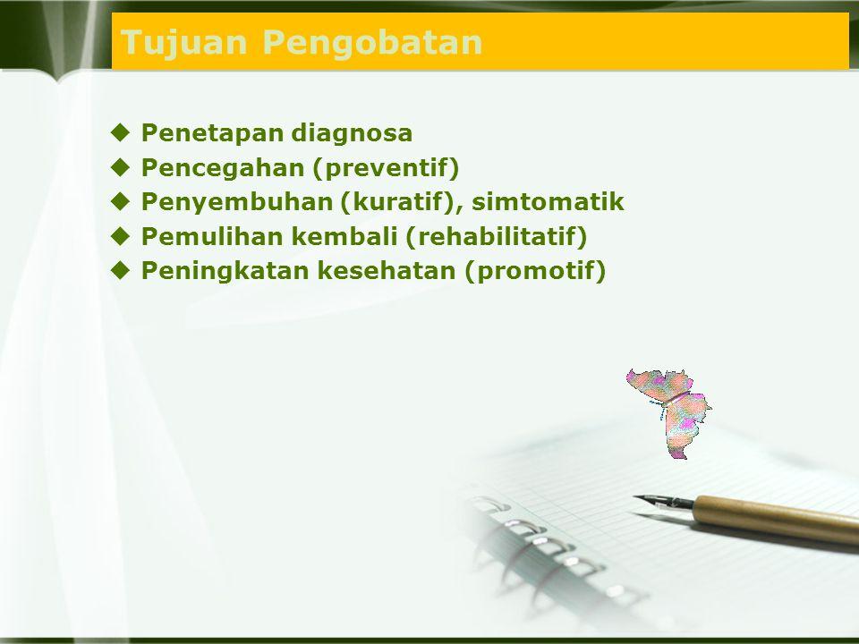 Tujuan Pengobatan  Penetapan diagnosa  Pencegahan (preventif)  Penyembuhan (kuratif), simtomatik  Pemulihan kembali (rehabilitatif)  Peningkatan kesehatan (promotif)