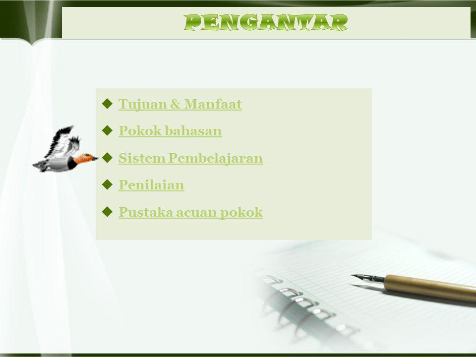  Tujuan & Manfaat Tujuan & Manfaat  Pokok bahasan Pokok bahasan  Sistem Pembelajaran Sistem Pembelajaran  Penilaian Penilaian  Pustaka acuan pokok Pustaka acuan pokok