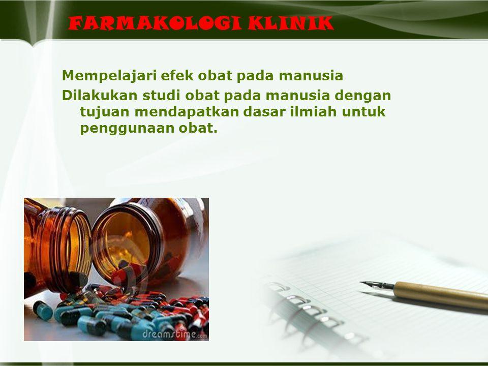 FARMAKOLOGI KLINIK Mempelajari efek obat pada manusia Dilakukan studi obat pada manusia dengan tujuan mendapatkan dasar ilmiah untuk penggunaan obat.