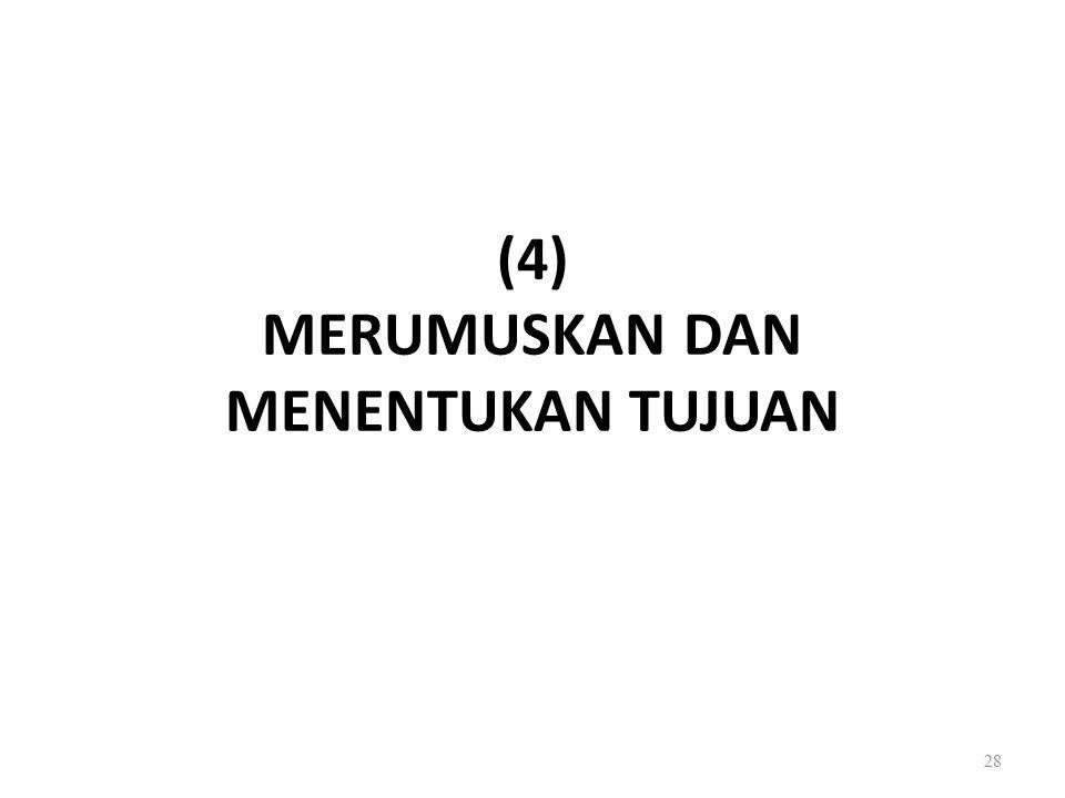(4) MERUMUSKAN DAN MENENTUKAN TUJUAN 28