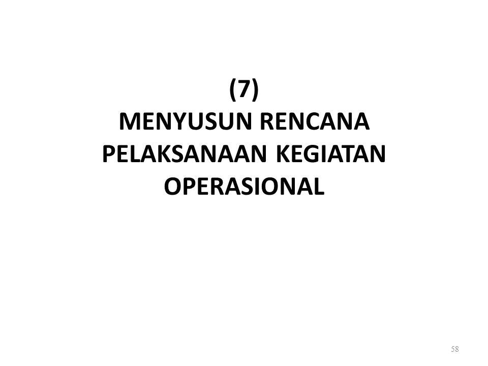(7) MENYUSUN RENCANA PELAKSANAAN KEGIATAN OPERASIONAL 58