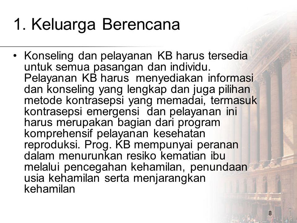 8 1. Keluarga Berencana Konseling dan pelayanan KB harus tersedia untuk semua pasangan dan individu. Pelayanan KB harus menyediakan informasi dan kons