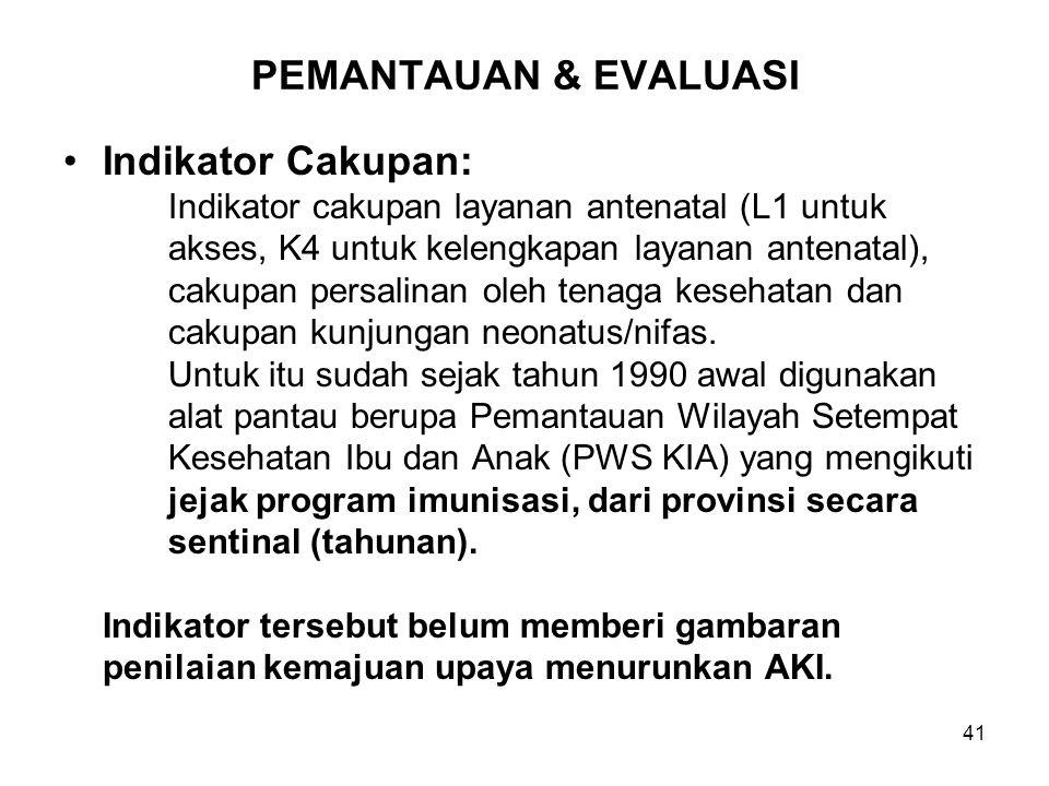 41 PEMANTAUAN & EVALUASI Indikator Cakupan: Indikator cakupan layanan antenatal (L1 untuk akses, K4 untuk kelengkapan layanan antenatal), cakupan pers