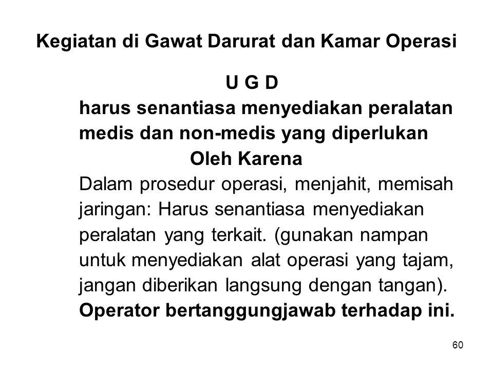 60 Kegiatan di Gawat Darurat dan Kamar Operasi U G D harus senantiasa menyediakan peralatan medis dan non-medis yang diperlukan Oleh Karena Dalam pros