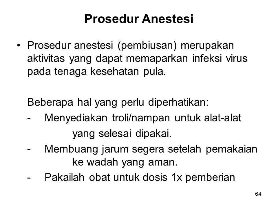 64 Prosedur Anestesi Prosedur anestesi (pembiusan) merupakan aktivitas yang dapat memaparkan infeksi virus pada tenaga kesehatan pula. Beberapa hal ya