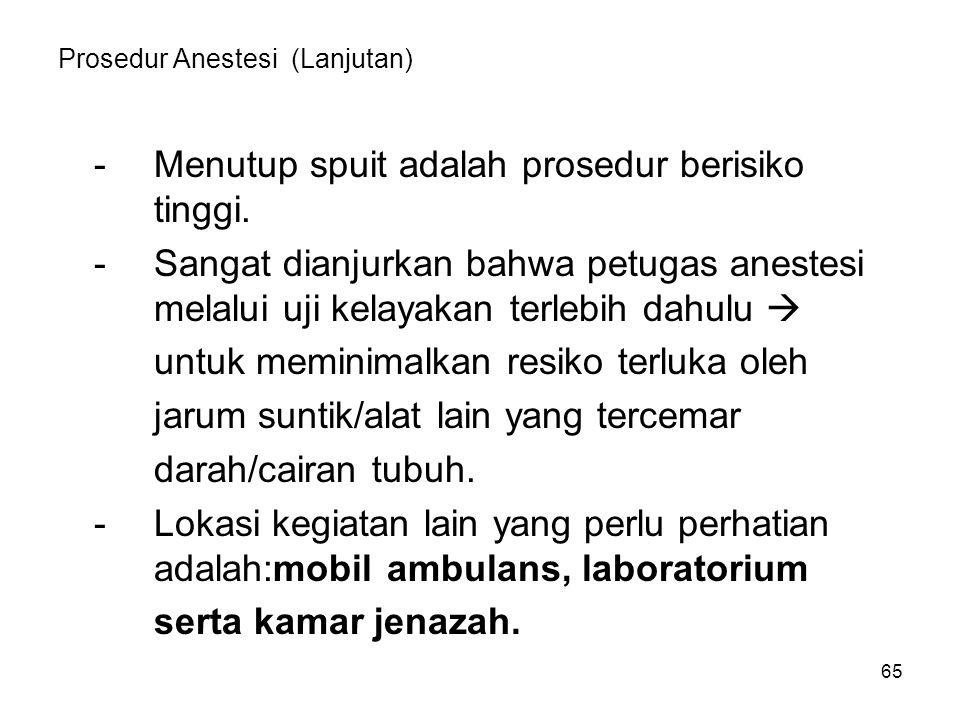 65 Prosedur Anestesi (Lanjutan) -Menutup spuit adalah prosedur berisiko tinggi. -Sangat dianjurkan bahwa petugas anestesi melalui uji kelayakan terleb