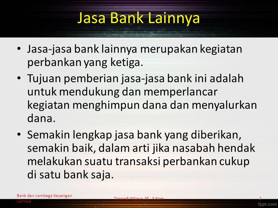 Keuntungan yang Diperoleh Bank Adapun keuntungan yang diperoleh dari jasa- jasa bank ini antara lain: 1.Biaya administrasi; 2.Biaya kirim; 3.Biaya tagih; 4.Biaya provisi dan komisi; 5.Biaya sewa; 6.Biaya iuran; 7.Biaya lainnya.