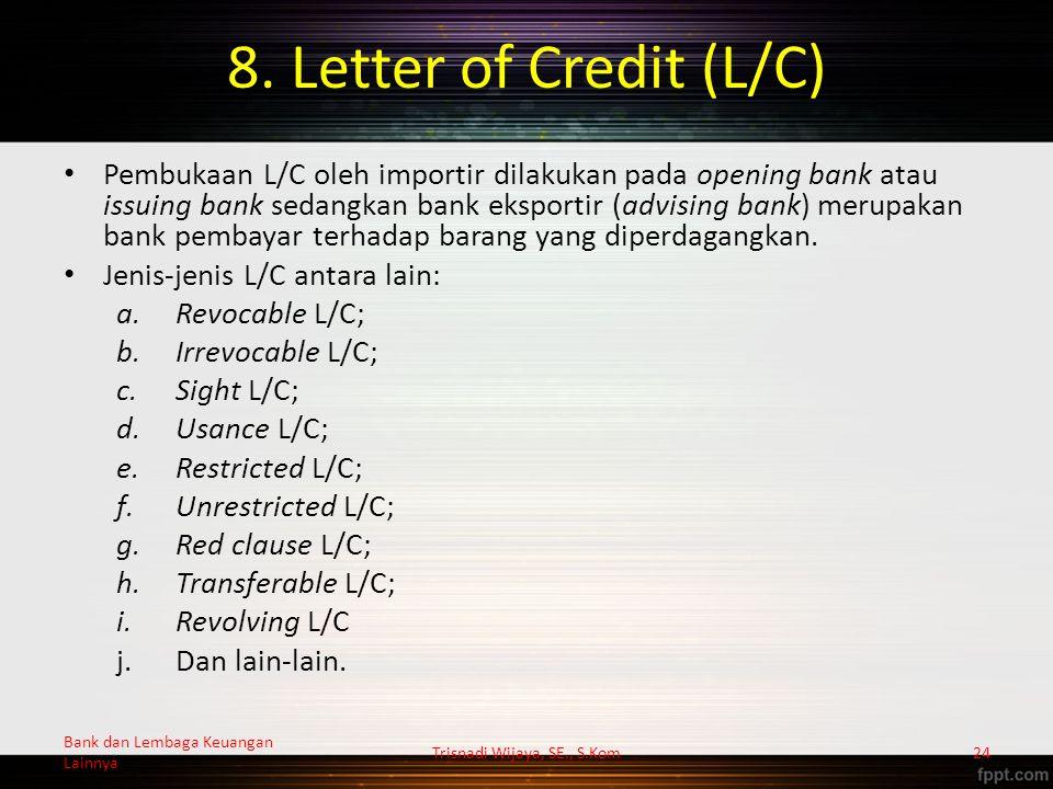 8. Letter of Credit (L/C) Pembukaan L/C oleh importir dilakukan pada opening bank atau issuing bank sedangkan bank eksportir (advising bank) merupakan