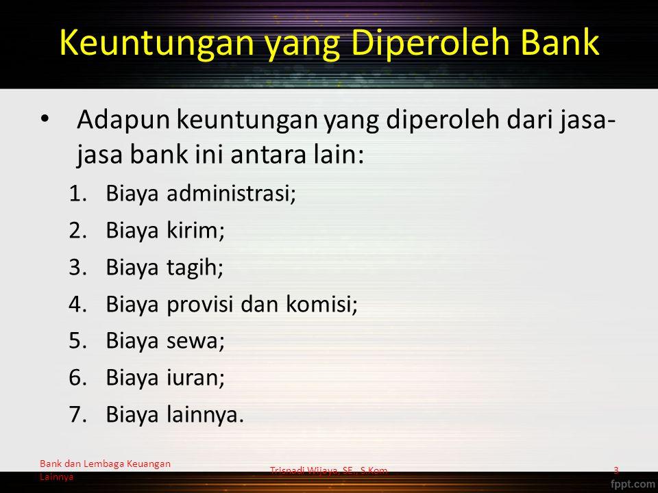 Jenis-Jenis Jasa Bank Lainnya 1.Kiriman uang (transfer); 2.Kliring (clearing); 3.Inkaso (collection); 4.Safe deposit box; 5.Bank card; 6.Bank notes; 7.Travellers cheque; 8.Letter of credit (L/C); 9.Bank garansi dan referensi bank; 10.Memberikan jasa-jasa di pasar modal; 11.Menerima setoran-setoran; 12.Melakukan pembayaran; 13.Dan kegiatan lainnya.