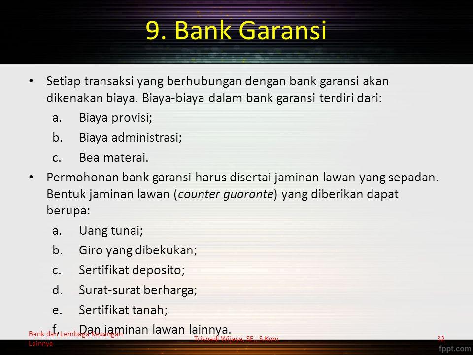 9. Bank Garansi Setiap transaksi yang berhubungan dengan bank garansi akan dikenakan biaya.