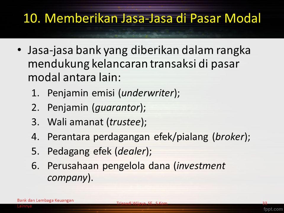 10. Memberikan Jasa-Jasa di Pasar Modal Jasa-jasa bank yang diberikan dalam rangka mendukung kelancaran transaksi di pasar modal antara lain: 1.Penjam
