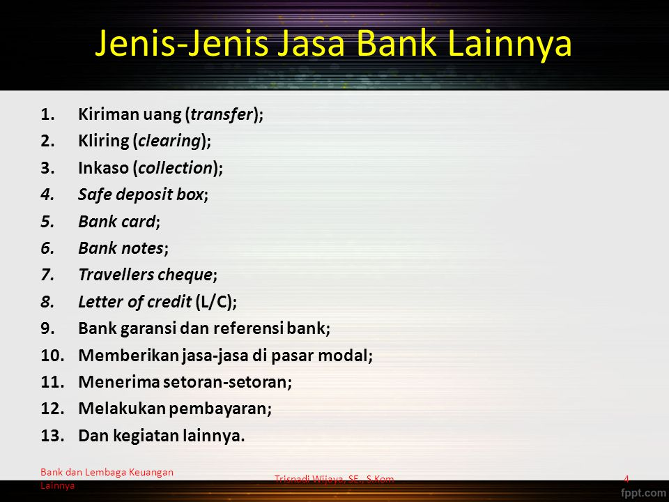 Jenis-Jenis Jasa Bank Lainnya 1.Kiriman uang (transfer); 2.Kliring (clearing); 3.Inkaso (collection); 4.Safe deposit box; 5.Bank card; 6.Bank notes; 7