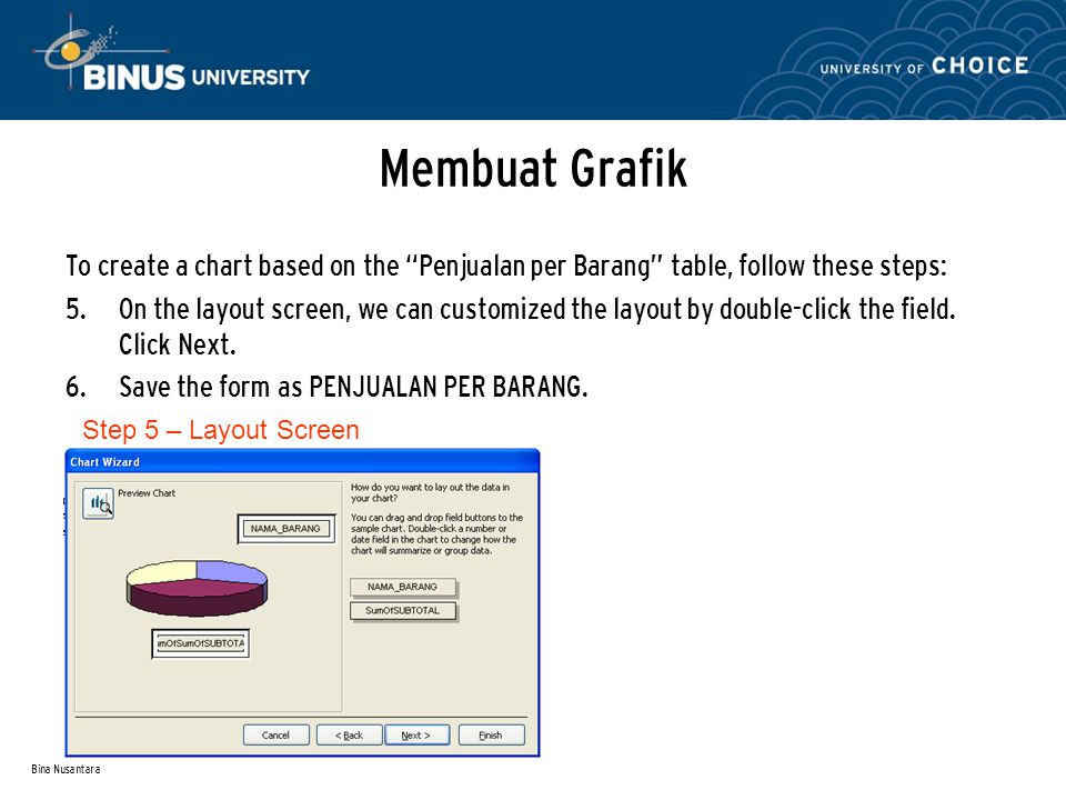"Bina Nusantara Membuat Grafik To create a chart based on the ""Penjualan per Barang"" table, follow these steps: 5. On the layout screen, we can customi"