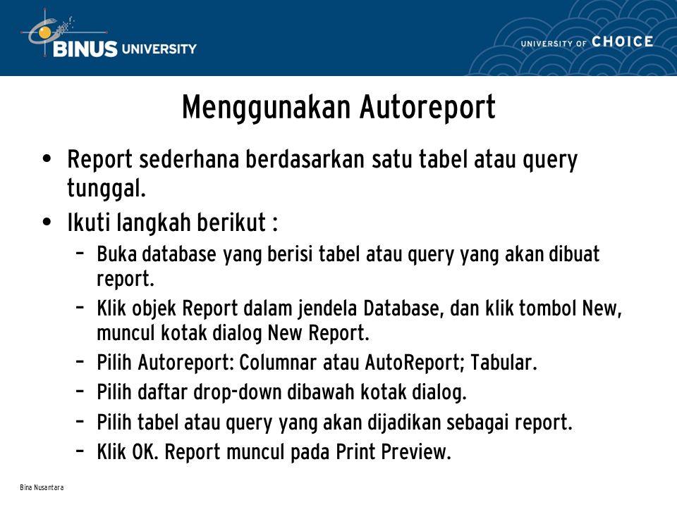 Bina Nusantara Menggunakan Autoreport Report sederhana berdasarkan satu tabel atau query tunggal.