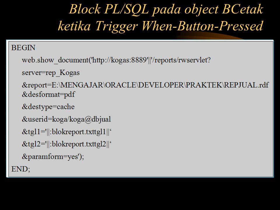 Block PL/SQL pada object BCetak ketika Trigger When-Button-Pressed