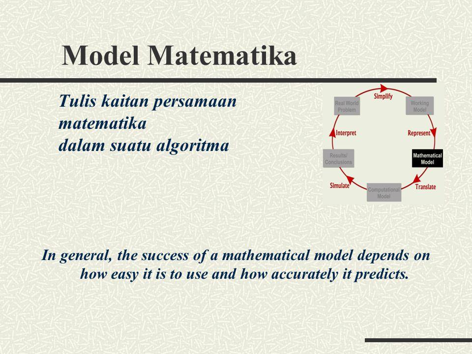 Model Matematika Tulis kaitan persamaan matematika dalam suatu algoritma In general, the success of a mathematical model depends on how easy it is to