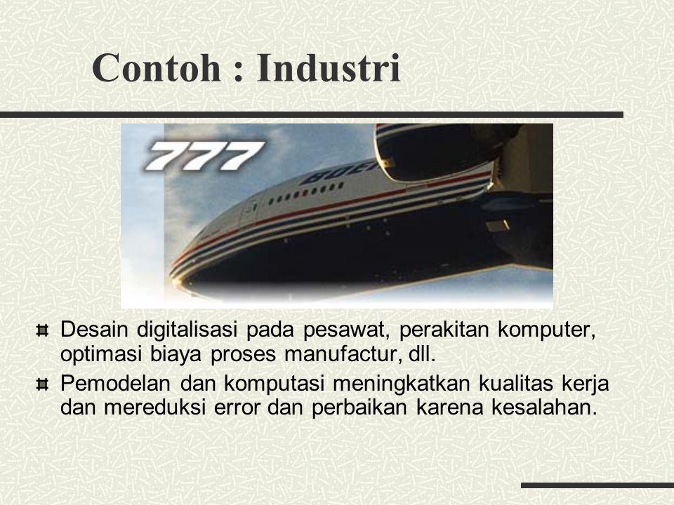 Contoh : Industri Desain digitalisasi pada pesawat, perakitan komputer, optimasi biaya proses manufactur, dll. Pemodelan dan komputasi meningkatkan ku