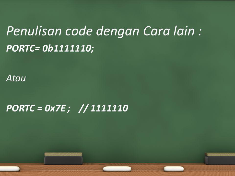 Penulisan code dengan Cara lain : PORTC= 0b1111110; Atau PORTC = 0x7E ; // 1111110