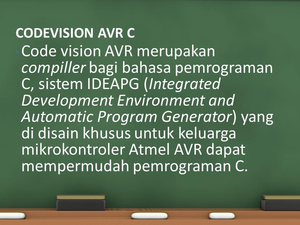 Code vision AVR merupakan compiller bagi bahasa pemrograman C, sistem IDEAPG (Integrated Development Environment and Automatic Program Generator) yang di disain khusus untuk keluarga mikrokontroler Atmel AVR dapat mempermudah pemrograman C.