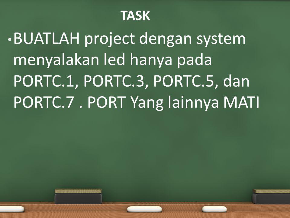 TASK BUATLAH project dengan system menyalakan led hanya pada PORTC.1, PORTC.3, PORTC.5, dan PORTC.7.