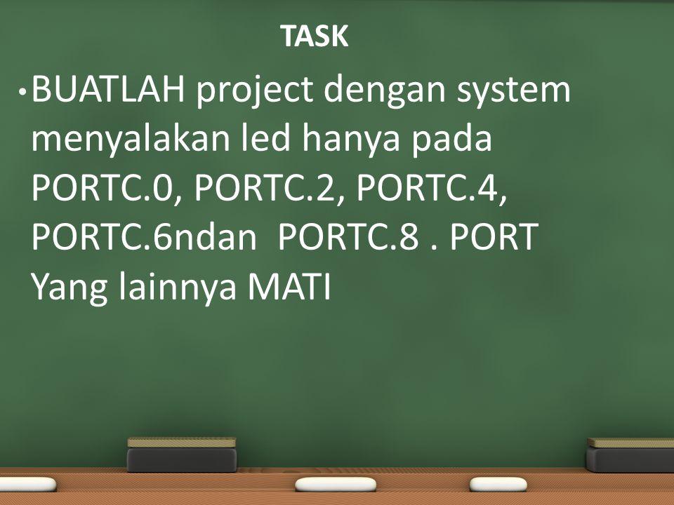TASK BUATLAH project dengan system menyalakan led hanya pada PORTC.0, PORTC.2, PORTC.4, PORTC.6ndan PORTC.8.