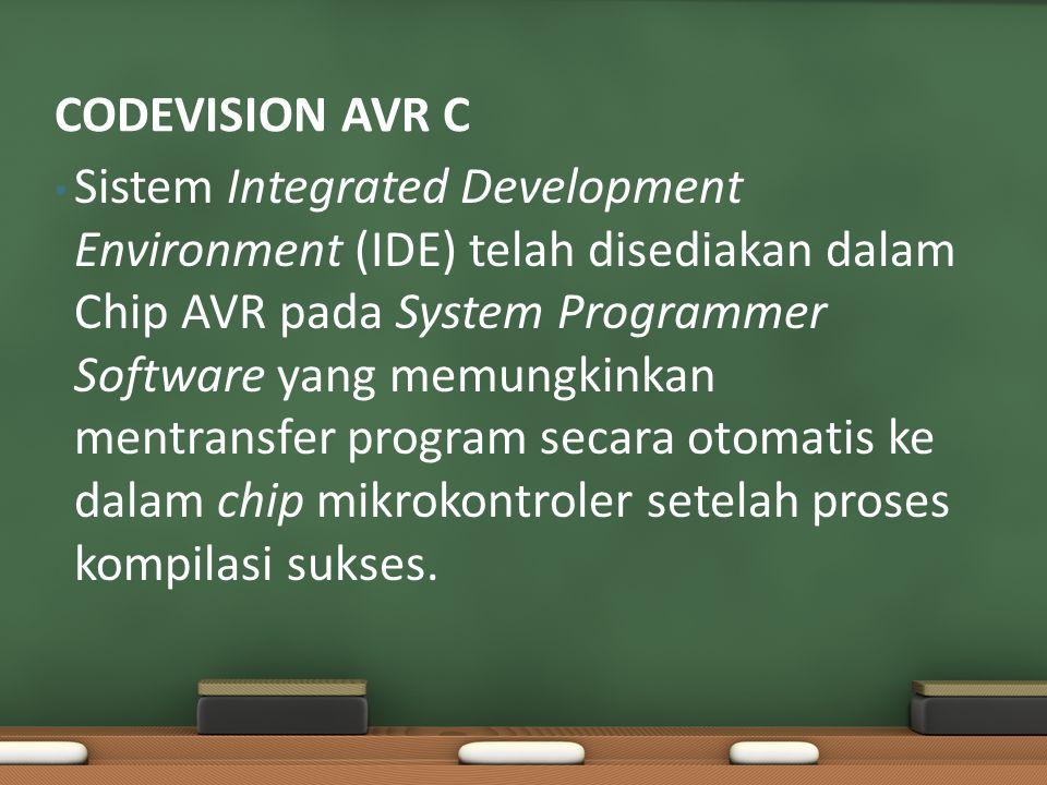 Sistem Integrated Development Environment (IDE) telah disediakan dalam Chip AVR pada System Programmer Software yang memungkinkan mentransfer program secara otomatis ke dalam chip mikrokontroler setelah proses kompilasi sukses.
