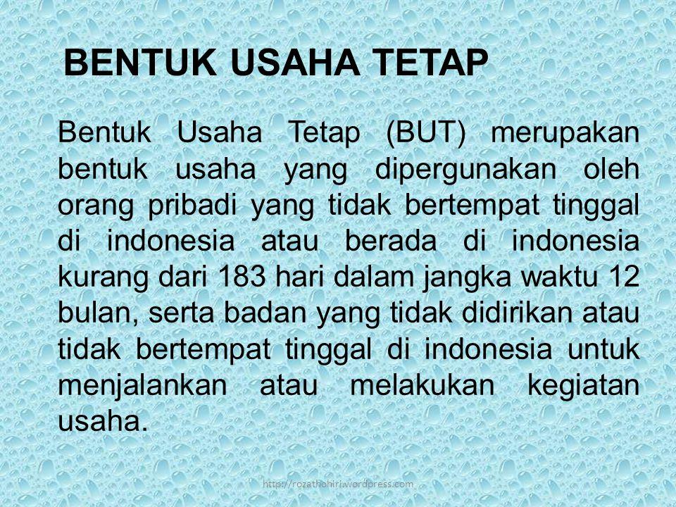 BENTUK USAHA TETAP Bentuk Usaha Tetap (BUT) merupakan bentuk usaha yang dipergunakan oleh orang pribadi yang tidak bertempat tinggal di indonesia atau berada di indonesia kurang dari 183 hari dalam jangka waktu 12 bulan, serta badan yang tidak didirikan atau tidak bertempat tinggal di indonesia untuk menjalankan atau melakukan kegiatan usaha.