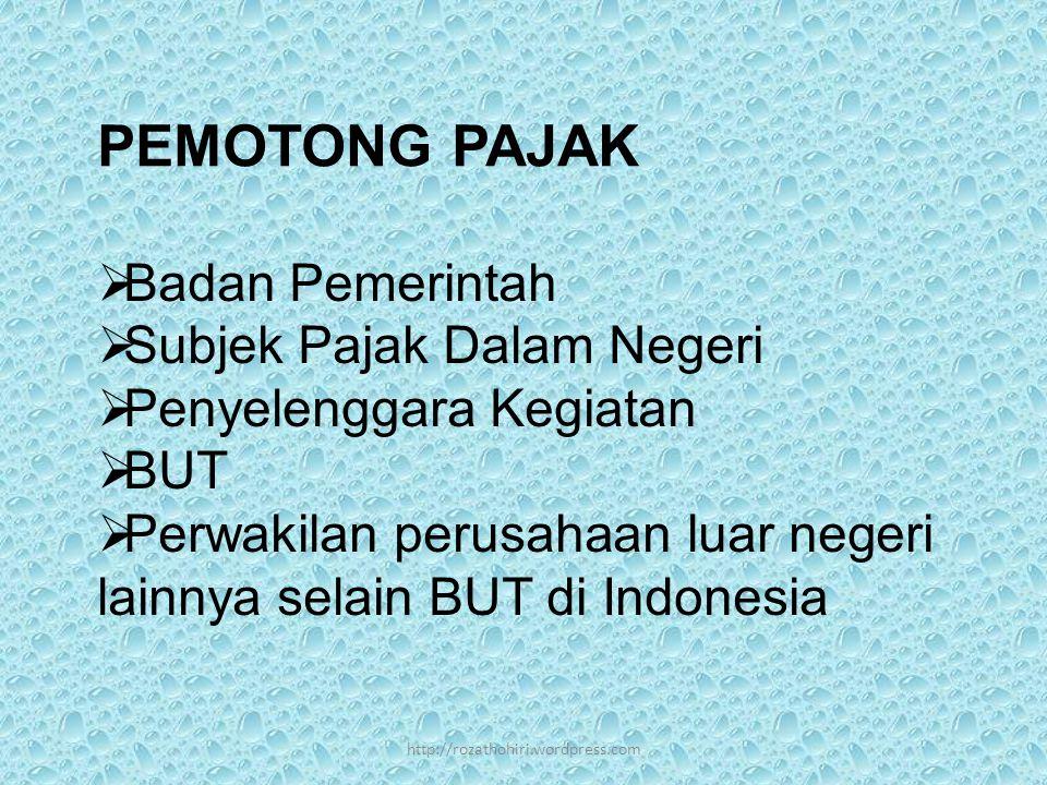 PEMOTONG PAJAK  Badan Pemerintah  Subjek Pajak Dalam Negeri  Penyelenggara Kegiatan  BUT  Perwakilan perusahaan luar negeri lainnya selain BUT di Indonesia http://rozathohiri.wordpress.com