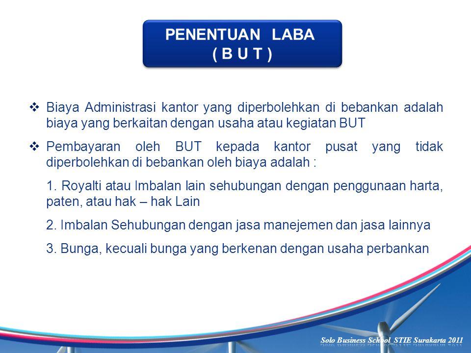 PENENTUAN LABA ( B U T ) PENENTUAN LABA ( B U T )  Biaya Administrasi kantor yang diperbolehkan di bebankan adalah biaya yang berkaitan dengan usaha atau kegiatan BUT  Pembayaran oleh BUT kepada kantor pusat yang tidak diperbolehkan di bebankan oleh biaya adalah : 1.
