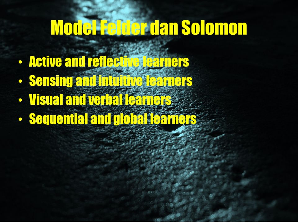 Model Felder dan Solomon Active and reflective learners Sensing and intuitive learners Visual and verbal learners Sequential and global learners