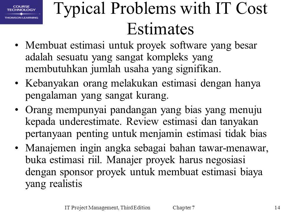 14IT Project Management, Third Edition Chapter 7 Typical Problems with IT Cost Estimates Membuat estimasi untuk proyek software yang besar adalah sesu