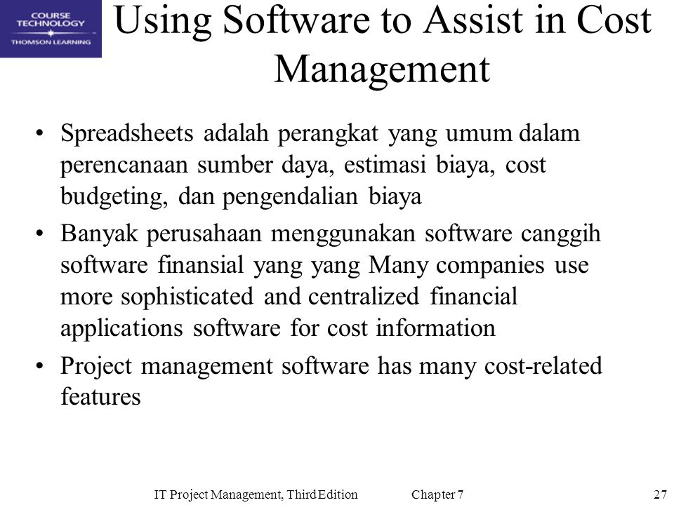 27IT Project Management, Third Edition Chapter 7 Using Software to Assist in Cost Management Spreadsheets adalah perangkat yang umum dalam perencanaan