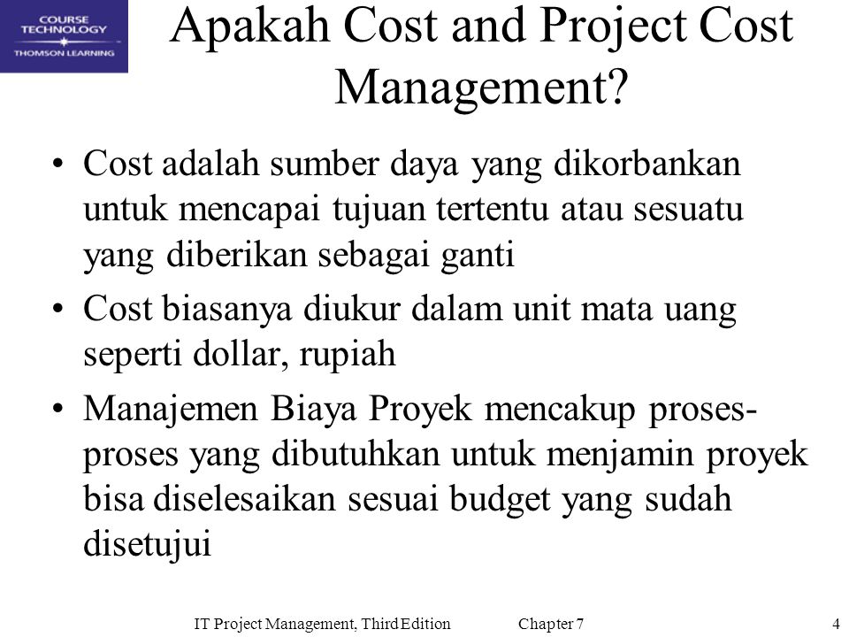 4IT Project Management, Third Edition Chapter 7 Apakah Cost and Project Cost Management.