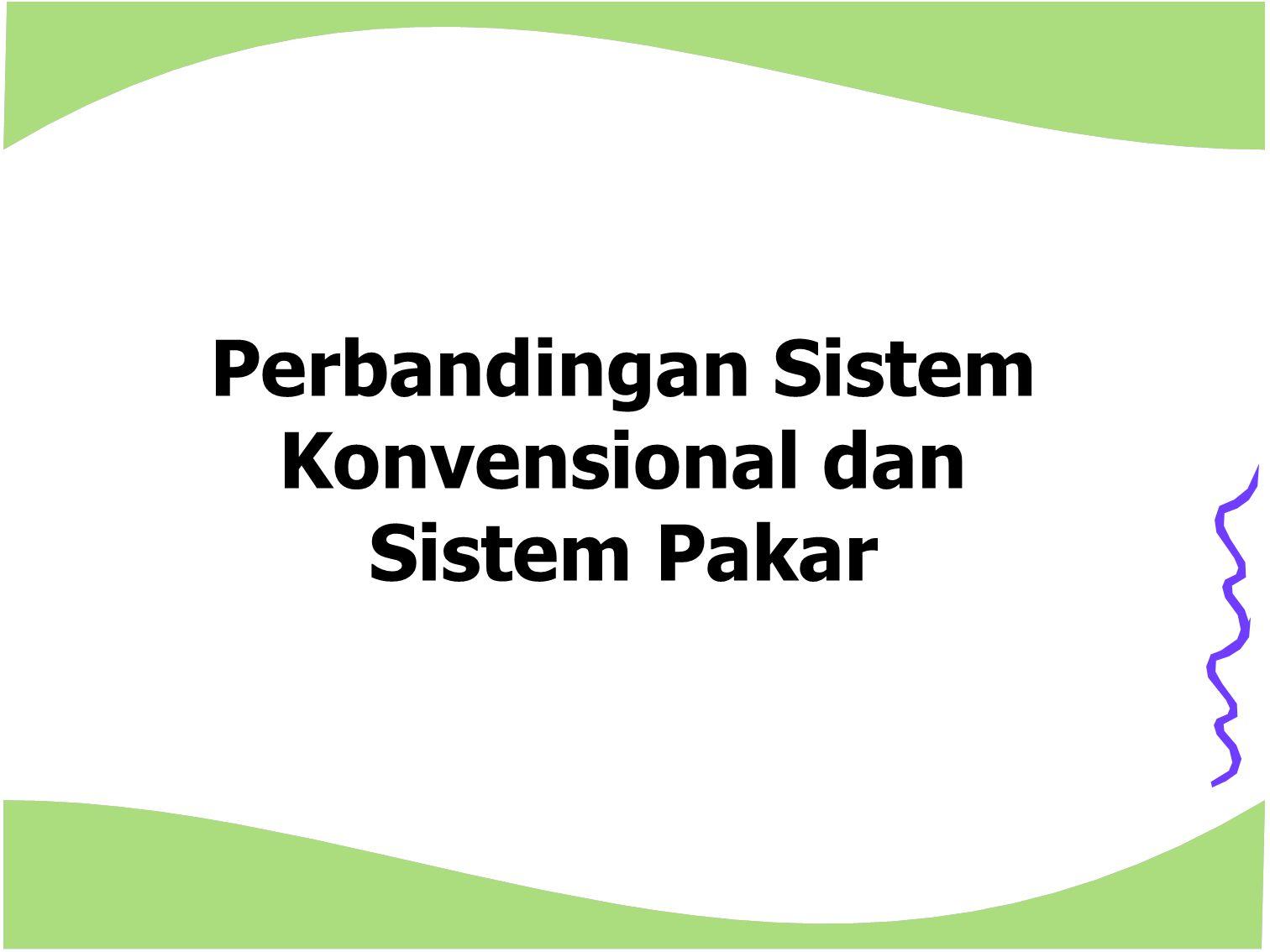 Perbedaan utama antara pemrograman konvensional dengan pengembangan Sistem Pakar Pemrograman konvensional Pengembangan Sistem Pakar Fokus pada SolusiFokus pada masalah Programmer bekerja sendirian Hasil Kerja Team SequentialIterative