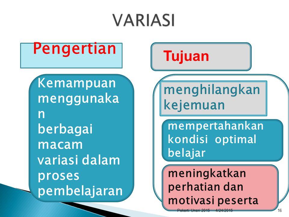 Pengertian Tujuan Kemampuan menggunaka n berbagai macam variasi dalam proses pembelajaran menghilangkan kejemuan mempertahankan kondisi optimal belaja