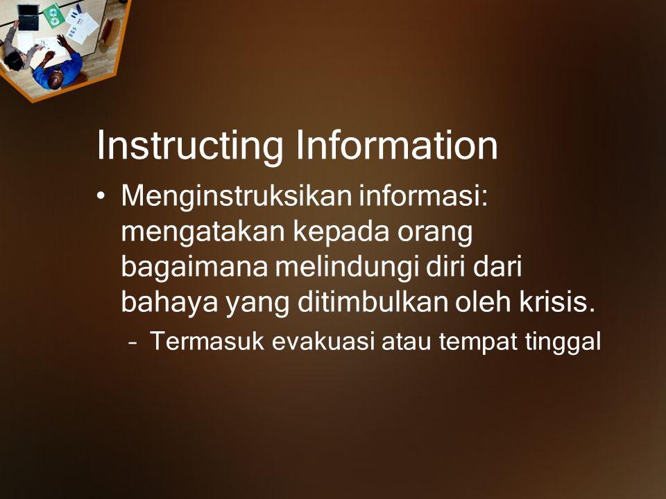 Instructing Information Menginstruksikan informasi: mengatakan kepada orang bagaimana melindungi diri dari bahaya yang ditimbulkan oleh krisis.