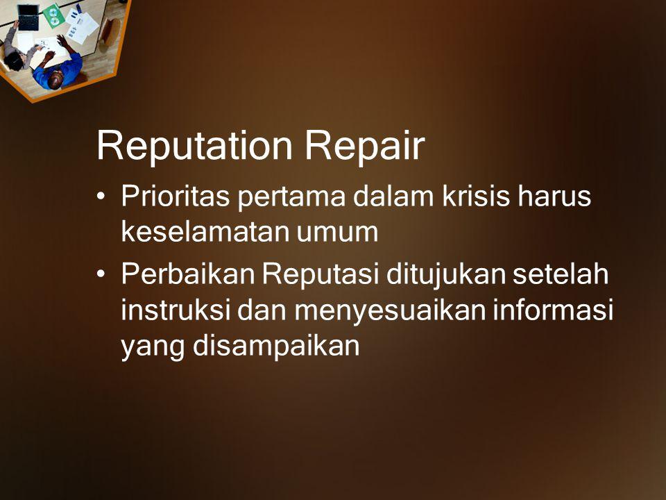 Reputation Repair Prioritas pertama dalam krisis harus keselamatan umum Perbaikan Reputasi ditujukan setelah instruksi dan menyesuaikan informasi yang disampaikan