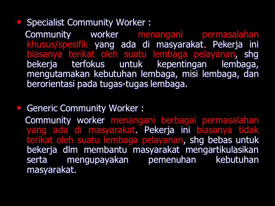 Specialist Community Worker : Specialist Community Worker : Community worker yang ada di masyarakat.