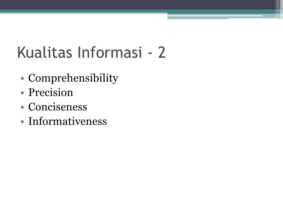 Kualitas Informasi - 2 Comprehensibility Precision Conciseness Informativeness