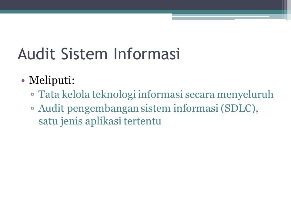 Audit Sistem Informasi Meliputi: ▫Tata kelola teknologi informasi secara menyeluruh ▫Audit pengembangan sistem informasi (SDLC), satu jenis aplikasi t