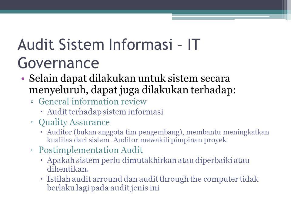 Audit Sistem Informasi – IT Governance Selain dapat dilakukan untuk sistem secara menyeluruh, dapat juga dilakukan terhadap: ▫General information revi