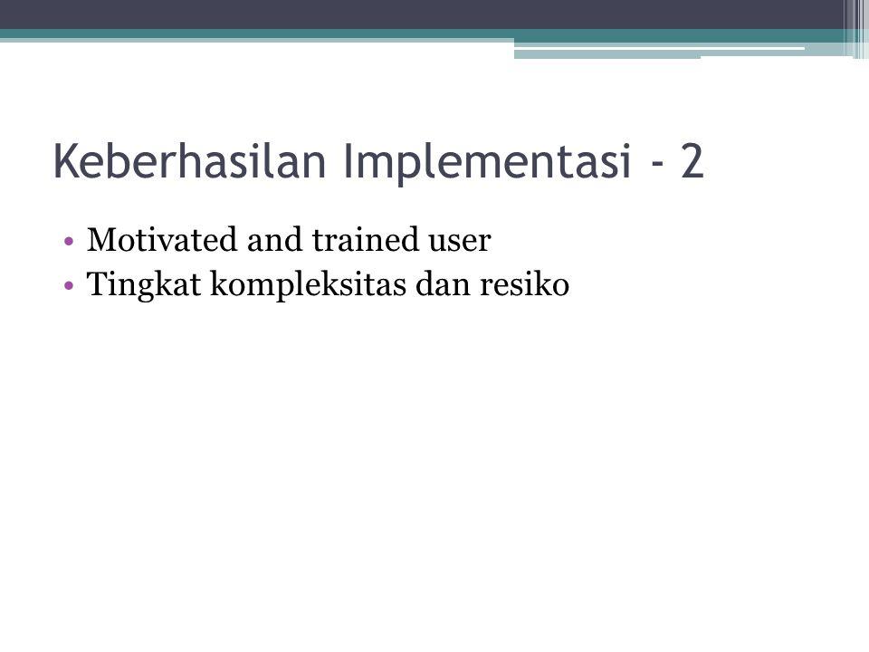 Keberhasilan Implementasi - 2 Motivated and trained user Tingkat kompleksitas dan resiko