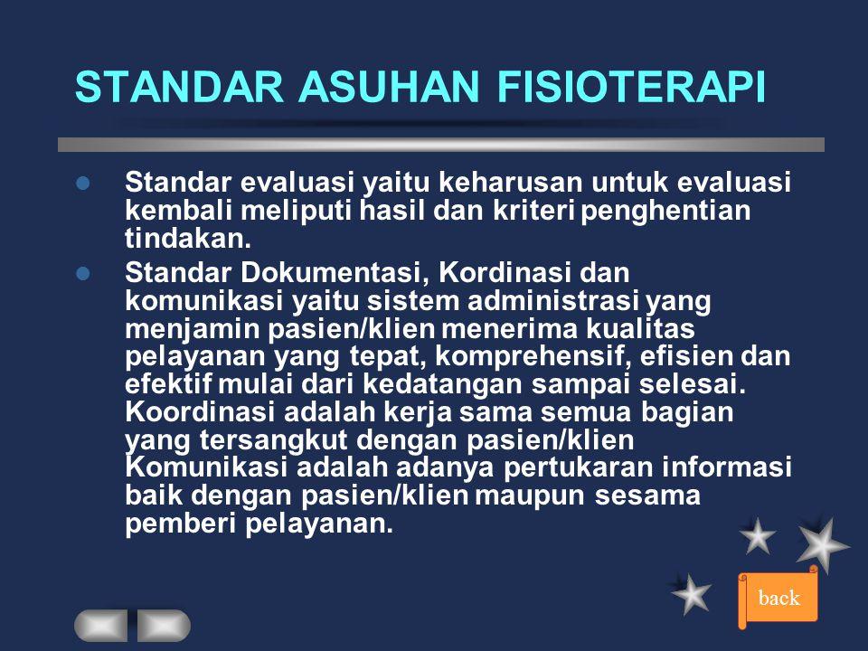 STANDAR ASUHAN FISIOTERAPI Standar Perencanaan : Perencanaan dimulai dengan pertimbangan kebutuhan intervensi dan biasanya menuntun kepada pengembanga