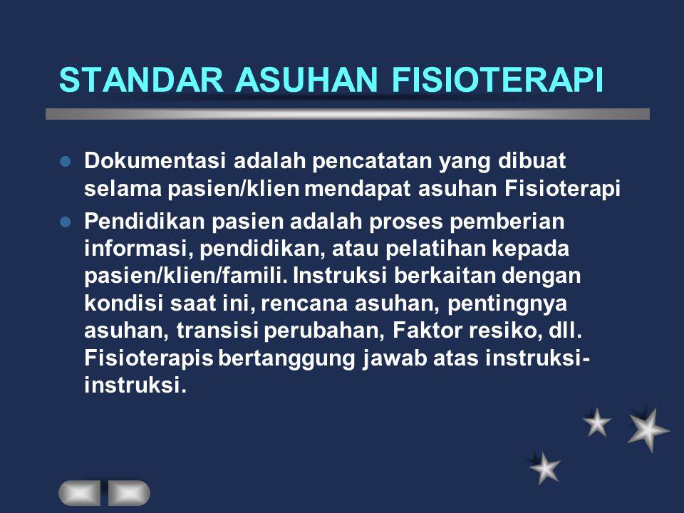 STANDAR ASUHAN FISIOTERAPI Standar evaluasi yaitu keharusan untuk evaluasi kembali meliputi hasil dan kriteri penghentian tindakan. Standar Dokumentas
