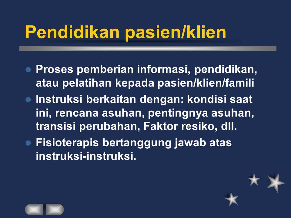 STANDAR ASUHAN FISIOTERAPI Dokumentasi adalah pencatatan yang dibuat selama pasien/klien mendapat asuhan Fisioterapi Pendidikan pasien adalah proses p