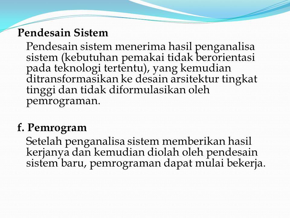Pendesain Sistem Pendesain sistem menerima hasil penganalisa sistem (kebutuhan pemakai tidak berorientasi pada teknologi tertentu), yang kemudian ditr