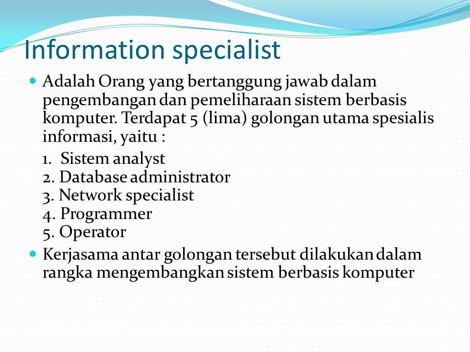 Information specialist Adalah Orang yang bertanggung jawab dalam pengembangan dan pemeliharaan sistem berbasis komputer. Terdapat 5 (lima) golongan ut