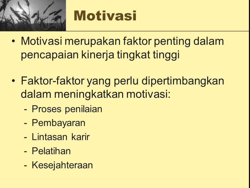 Motivasi Motivasi merupakan faktor penting dalam pencapaian kinerja tingkat tinggi Faktor-faktor yang perlu dipertimbangkan dalam meningkatkan motivasi: -Proses penilaian -Pembayaran -Lintasan karir -Pelatihan -Kesejahteraan