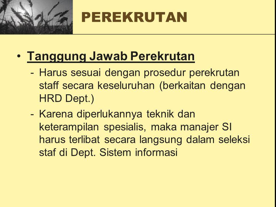 PEREKRUTAN Tanggung Jawab Perekrutan -Harus sesuai dengan prosedur perekrutan staff secara keseluruhan (berkaitan dengan HRD Dept.) -Karena diperlukan